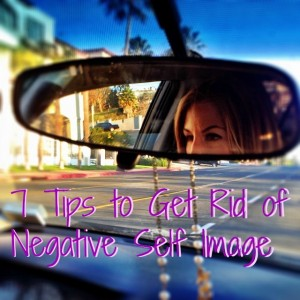 7 tips to get rid of negative self image